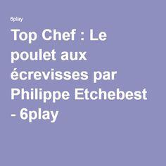 Top Chef : Le poulet aux écrevisses par Philippe Etchebest - 6play