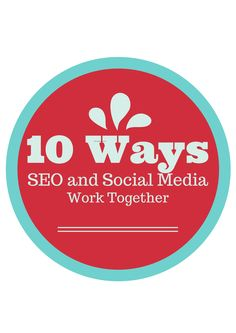 10 Ways SEO and Social Media Work Together