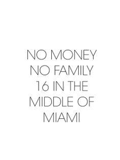 No money no family, sixteen in the middle of Miami. Work- iggy azalea