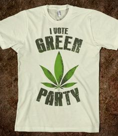 The Green Party wants to make pot legal.