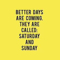 Whoo hoo!!! Weekend is here! #weekend #Saturday #sunday #betterdays #quote #quotes #quoteoftheday #quotestoliveby #instagood #instafollow #instalike #instamood #inspirationalquotes #inspirational