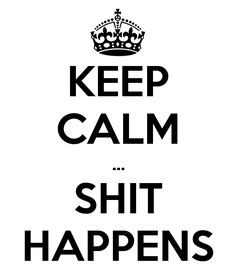 Keep#calm#...#shit#happens#yes#likeforlike #followforfollow #l4l #f4f #
