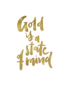 Gold Is A State Of Mind Inspirational Motivational Calligraphic Brush Faux Gold Leaf Foil Golden Quote Poster Print Printable Decor Gift Art Gold Aesthetic, Quote Aesthetic, Gold Quotes, Shopping Quotes, Girl Boss Quotes, Jewelry Quotes, Quote Posters, Fashion Quotes, Qoutes