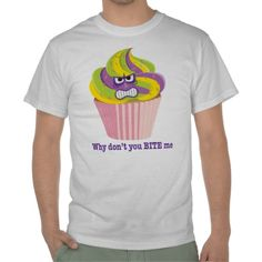 "Funny angry cupcake ""Why don't you bite me"" novelty t-shirt. #funny #silly #novelty"