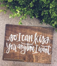 So I can kiss you anytime I want | Sweet Home Alabama Quote | Home Decor | Wedding Signage | Custom Hand Lettering | Modern Calligraphy || This Delightful Design by Katie Clark | katieclarkk.com #rustichomedecor