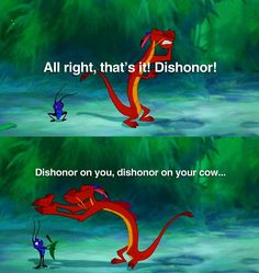 """Day 21: Favorite Quote is from Mulan """"Dishonor! Dishonor on you, dishonor on your cow..."""""""