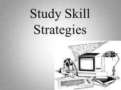 Study Skill Strategies. Objectives Determine what type of learner you are by completing learning style inventory Develop better listening skills Utilize.