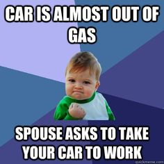 car is almost out of gas spouse asks to take your car to wor - Success Kid