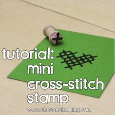 Tutorial: Mini Cross-Stitch Stamp | The Zen of Making #stamps #crossstitch #tutorial