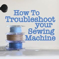 How To Troubleshoot your Sewing Machine - things to try before you take it in for service