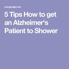 5 Tips How to get an Alzheimer's Patient to Shower