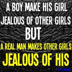 """""""A boy makes his girl jealous of other girls BUT a real man make other girls jealous of his"""" #quote #quotes #sayings http://mw2f.blogspot.ca/2013/06/best-facebook-status-quotes.html"""