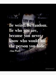 'Be Weird Be Random be yourself who you are Alan Watts Quote Eastern Philosophy Buddhist gift shirt ' Poster by Johannesart