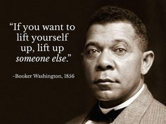TOP YOURSELF quotes and sayings by famous authors like Booker T. Washington : If you want to lift yourself up, lift up someone else. ~Booker T. Quotes By Famous People, People Quotes, Famous Quotes, Great Quotes, Me Quotes, Motivational Quotes, Inspirational Quotes, Quotable Quotes, Lyric Quotes