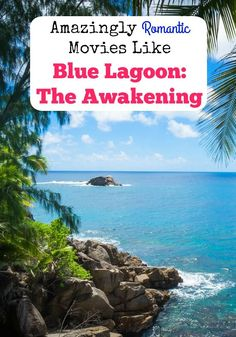 Amazingly Romantic Movies Like Blue Lagoon The Awakening