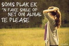 Soms plak ek 'n fake smile op net om almal te please. Top Quotes, Quotes To Live By, Afrikaanse Quotes, Alone Quotes, Fake Smile, Second Chances, Hope Love, Funny Facts, Famous Quotes