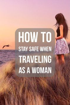 How to Stay Safe When Traveling as a Woman.