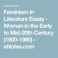 feminism 20th century Fantastic feminist fiction from the 20th century: by women, about women, for everyone works of literature by and about women give us wonderful examples of how to challenge the status quo.
