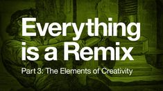 Everything is a Remix [Part 3] by Kirby Ferguson; Part 3: The elements of creativity (exploration of how innovations truly happen); 11.17mins;   a sometimes humorous but also very interesting look at appropriation across multiple media forms