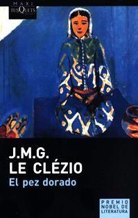 El pez dorado / J.M.G. Le Clézio ; traducción de Mercedes Corral. PQ 2672.E25 P
