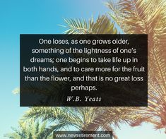"""""""One loses, as one grows older, something of the lightness of one's dreams; one begins to take life up in both hands, and to care more for the fruit than the flower, and that is no great loss perhaps. George Burns, Retirement Quotes, Popular Quotes, Famous Quotes, Lost, Wisdom, Dreams, Thoughts, Reading"""