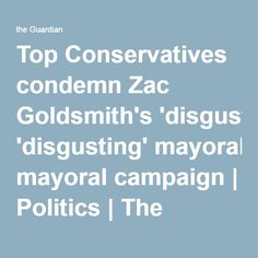 Top Conservatives condemn Zac Goldsmith's 'disgusting' mayoral campaign   Politics   The Guardian