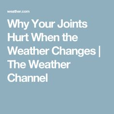 Why Your Joints Hurt When the Weather Changes   The Weather Channel