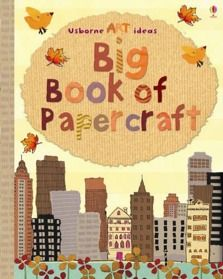 The Big Book of Papercraft, a collection of easy to do cool-looking papercrafts.