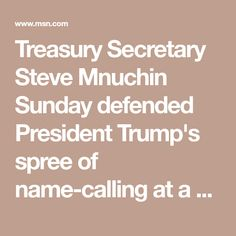 "Treasury Secretary Steve Mnuchin Sunday defended President Trump's spree of name-calling at a campaign rally Saturday night, including the president's renewed mocking of Rep. Maxine Waters, D-Calif., as ""a very low-IQ individual."""