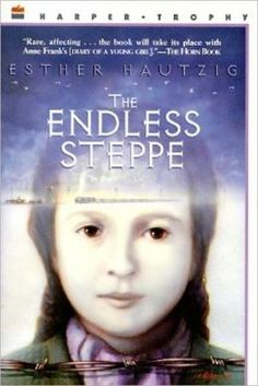 The Endless Steppe: Growing up in Siberia by Esther Hautzig