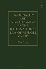 Eric Fripp, Nationality and Statelessness in the International Law of Refugee Status, Hart Publishing, Sept. 2016