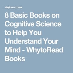 8 Basic Books on Cognitive Science to Help You Understand Your Mind - WhytoRead Books