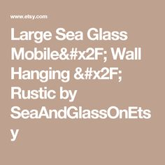 Large Sea Glass Mobile/ Wall Hanging / Rustic by SeaAndGlassOnEtsy