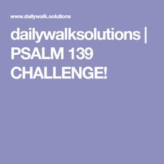 dailywalksolutions | PSALM 139 CHALLENGE!