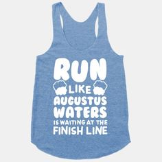 Run Like Augustus Waters Is Waiting At The Finish Line I need this ASAP. my Augustus Waters ; Mermaids Exist, Augustus Waters, Workout Gear, Funny Workout, Gym Gear, Workout Shirts, Fitness Shirts, Women's Fitness, Funny Fitness