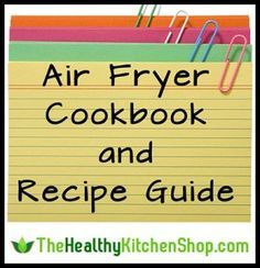 Air Fryer Cookbook & Recipe Guide at http://www.thehealthykitchenshop.com