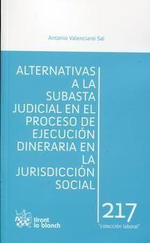 Valenciano Sal, Antonio. Alternativas a la subasta judicial en proceso de ejecucion dineraria en la jurisdicción social. Tirant lo Blanch, 2013.