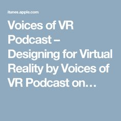 Voices of VR Podcast – Designing for Virtual Reality by Voices of VR Podcast on…