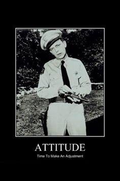ATTITUDE!~ Barney Fife