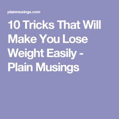 10 Tricks That Will Make You Lose Weight Easily - Plain Musings