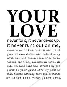 Your love never fails, it never gives up, it never runs out on me. Song lyrics quote. via Etsy.