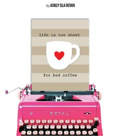Coffee Quote Printable - Life is too short for bad coffee