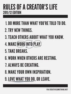 From one of my favorite blogs on creativity.  http://suprhro.com/serve/creativesomething/images/rules-of-creators-life.png