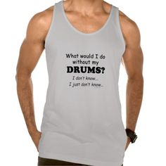 What Would I Do, Drums Tank Top Tank Tops