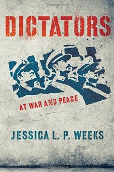 Dictators at War and Peace (Cornell Studies in Security Affairs) by Jessica L. P. Weeks