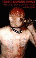 I Was A Murder Junkie:  The Last Days of GG Allin by Evan Cohen, http://www.amazon.com/dp/0967017009/ref=cm_sw_r_pi_dp_Hmvnrb17C15V6