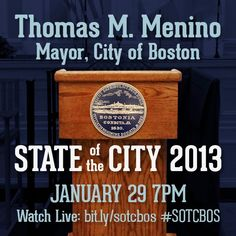 Mayor Thomas M. Menino delivers the 2013 State of the City address 1/29 at 7pm. Watch live on cityofboston.gov.