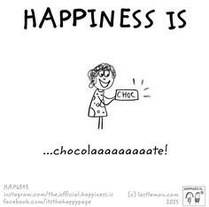 Happiness is chocolate Happiness is chocolate Happiness is chocolate Happy Love, Make Me Happy, Are You Happy, Happy Moments, Happy Thoughts, Happy Things, Cute Happy Quotes, Me Quotes, Funny Quotes