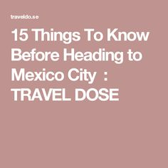15 Things To Know Before Heading to Mexico City : TRAVEL DOSE