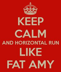 KEEP CALM AND Horizontal Run Like Fat Amy. Another original poster design created with the Keep Calm-o-matic. Buy this design or create your own original Keep Calm design now. Pith Perfect, Funny Images, Funny Pictures, Fat Amy, The Ugly Truth, Different Quotes, Lie To Me, About Time Movie, I Love To Laugh